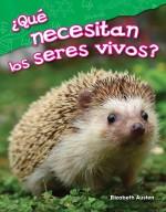 ¿Qué necesitan los seres vivos?