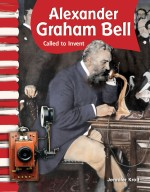 Alexander Graham Bell: Called to Invent