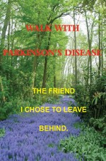 Walk with Parkinson's Disease - The Friend I Chose to Leave Behind