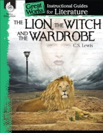 The Lion, the Witch and the Wardrobe: Instructional Guide for Literature
