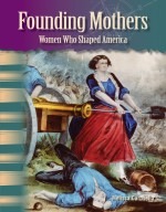 Founding Mothers: Women Who Shaped America