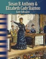 Susan B. Anthony & Elizabeth Cady Stanton: Early Suffragists