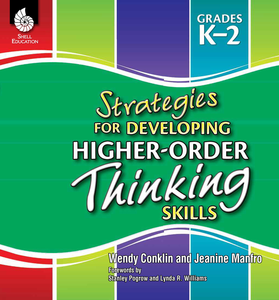 Strategies for Developing Higher-Order Thinking Skills Grades K–2