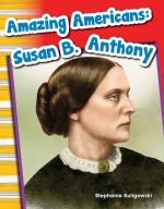 Amazing Americans: Susan B. Anthony