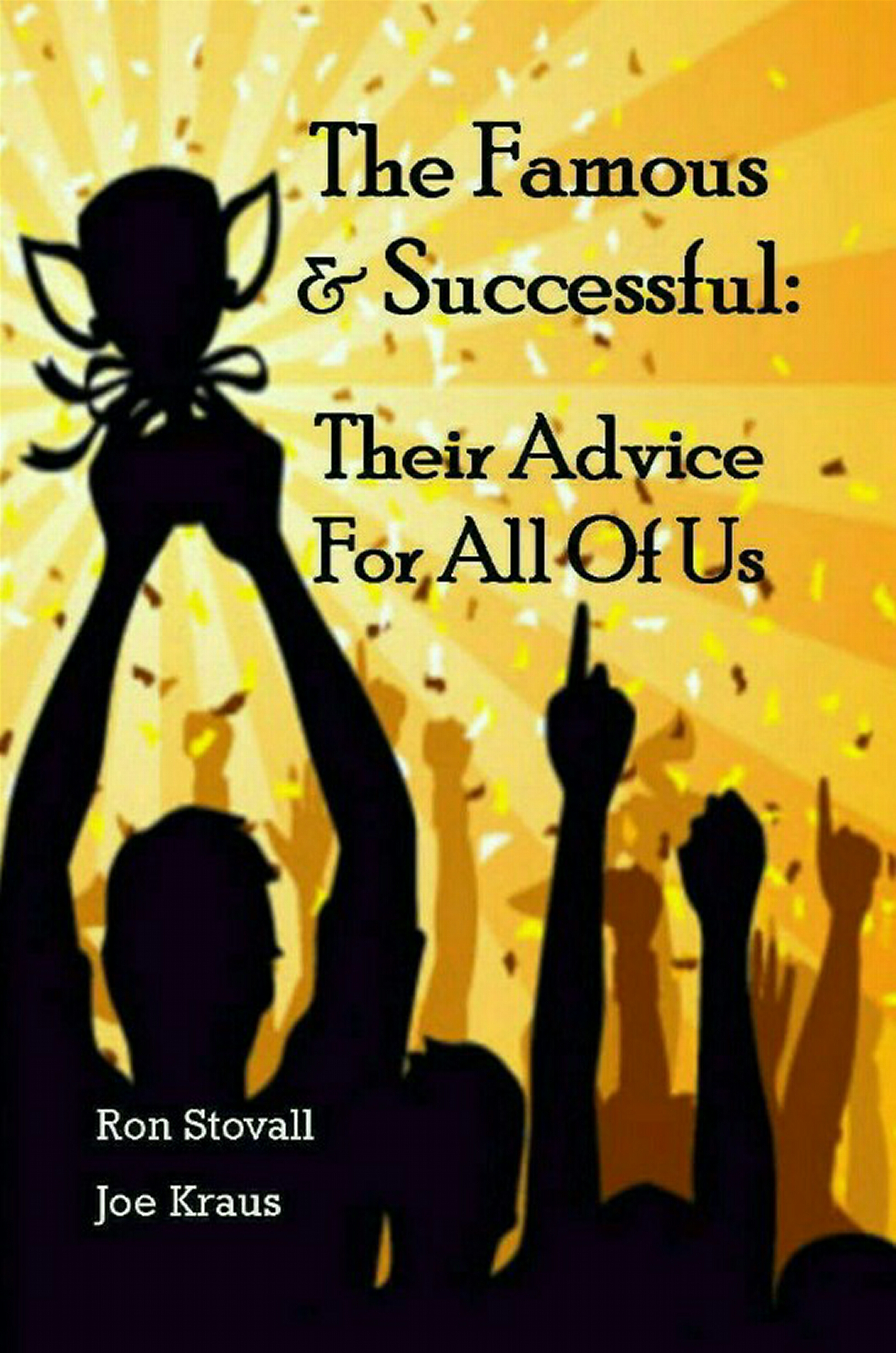 The Famous & Successful: Their Advice For All Of Us By Ron Stovall & Joe Kraus