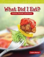 What Did I Eat? Fractions, Decimals, and Percents