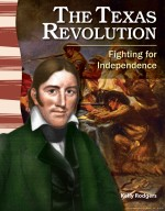 The Texas Revolution: Fighting for Independence