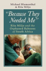 Because They Needed Me: Rita Miljo and the Orphaned Baboons of South Africa