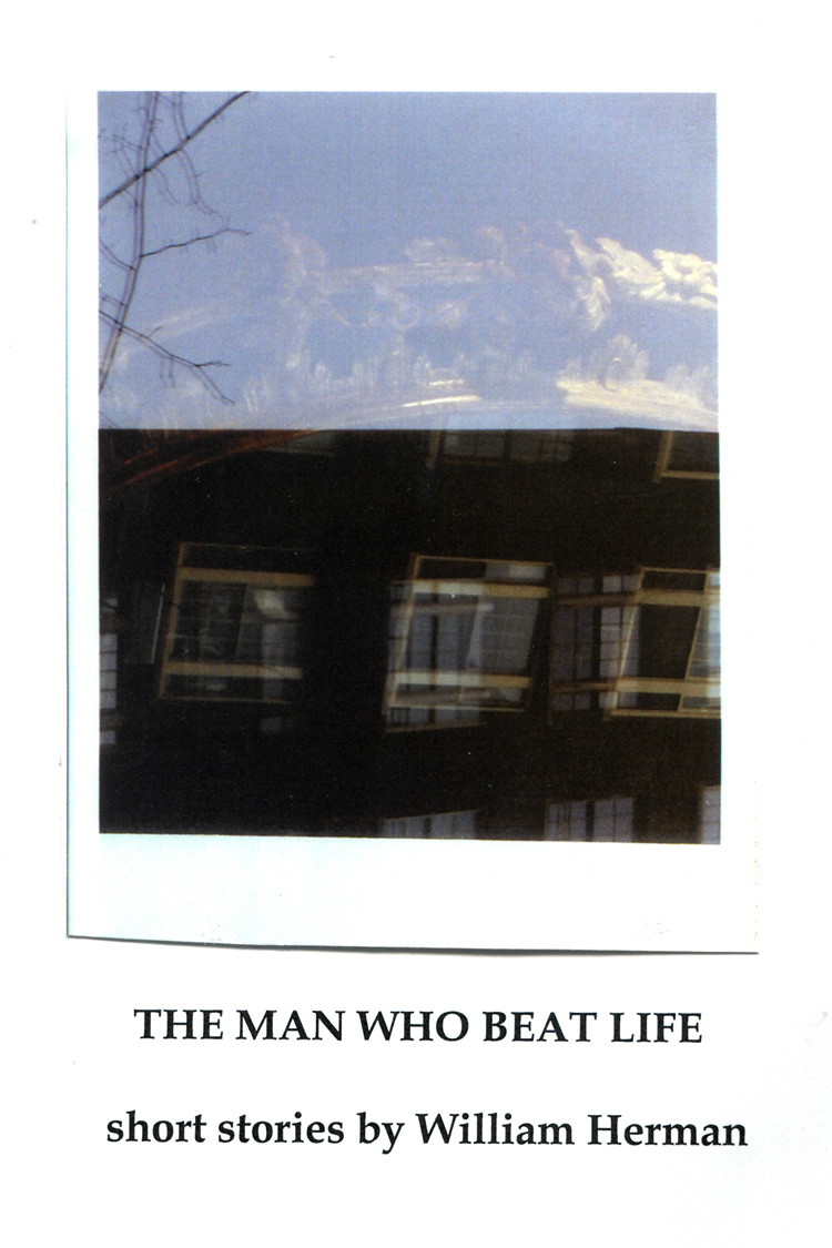 The Man Who Beat Life By William Herman