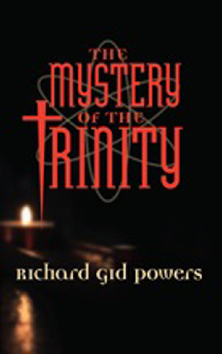 The Mystery of the Trinity By Richard Gid Powers