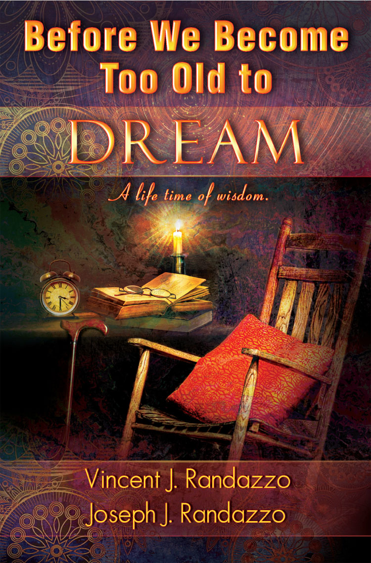 Before We become Too Old to Dream By Vincent J. Randazzo; Joseph J. Randazzo