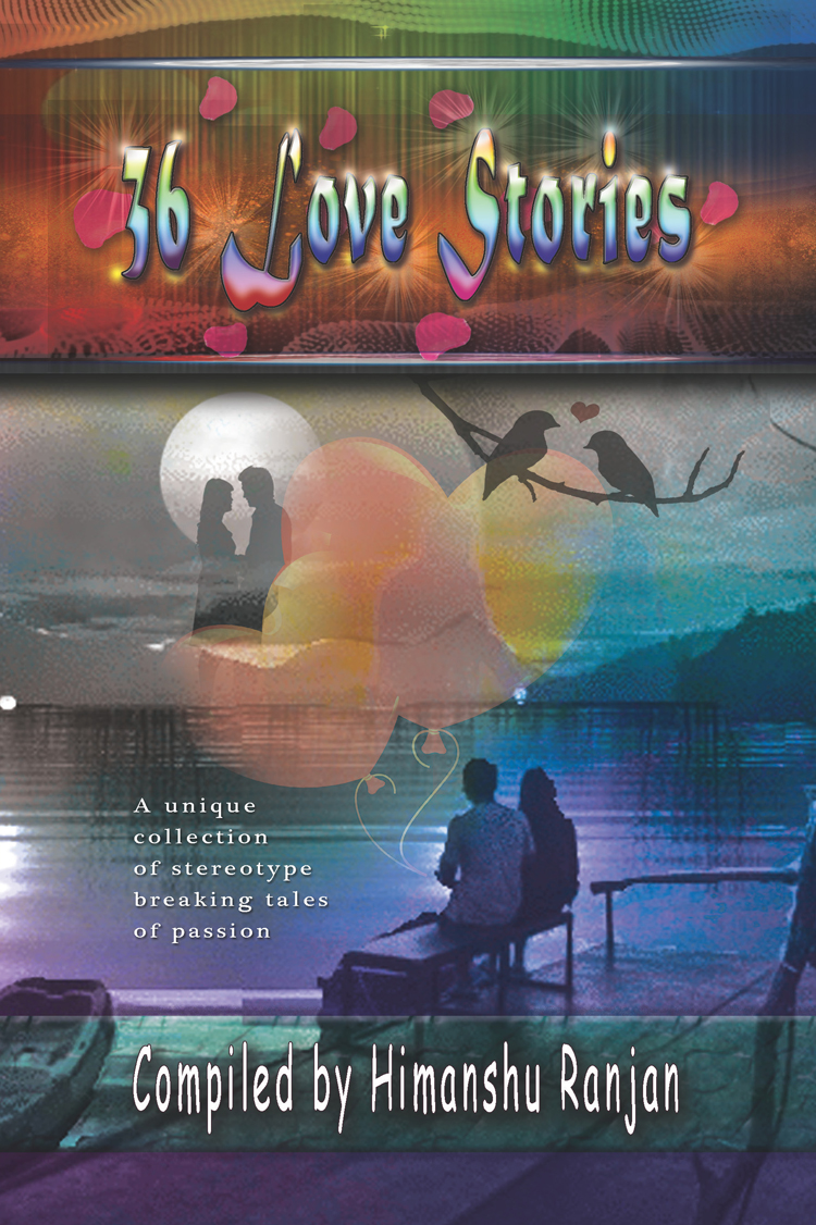 36 Love Stories: A unique collection of stereotype breaking tales of passion By Himanshu Ranjan