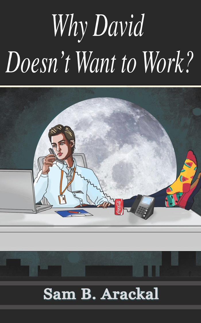 Why David Doesn't Want to Work By Sam B. Arackal