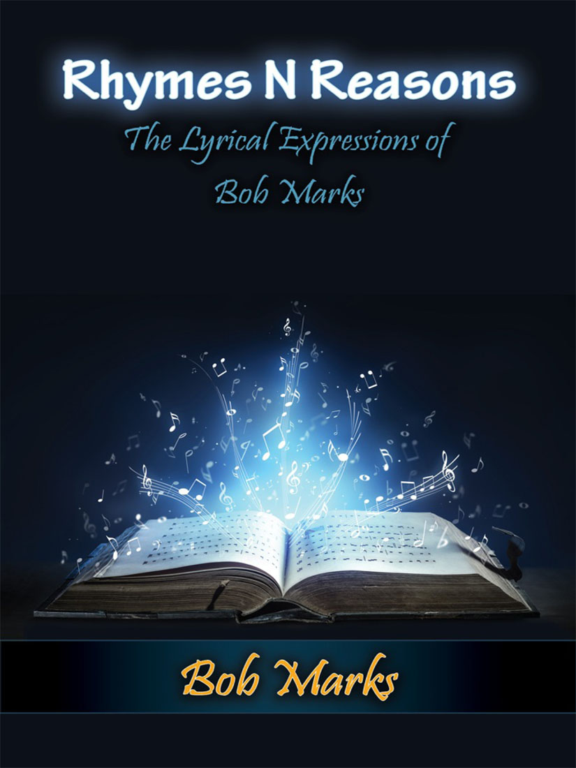 Rhymes N Reasons: The Lyrical Expressions of Bob Marks