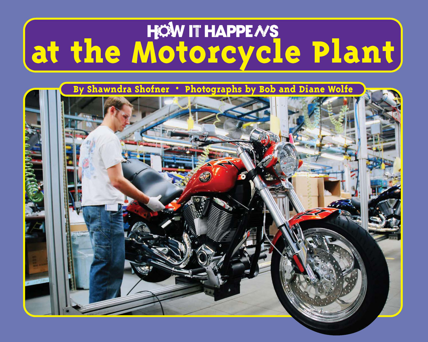 How it Happens at the Motorcycle Plant By Shawndra Shofner