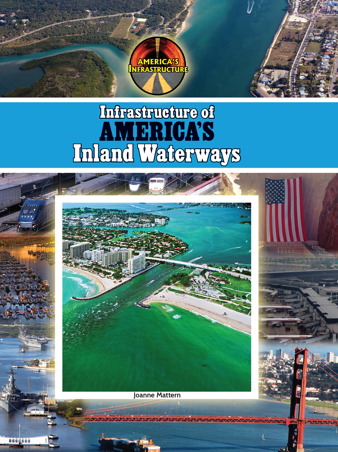 Infrastructure of America's Inland Waterways By Joanne Mattern