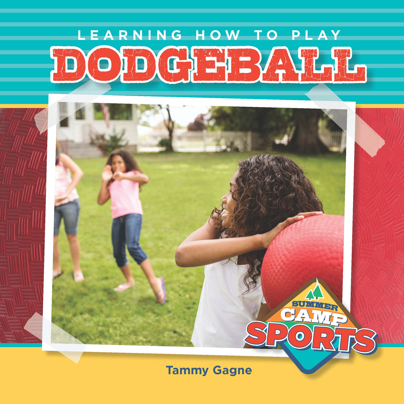 Learning How to Play Dodgeball By Tammy Gagne