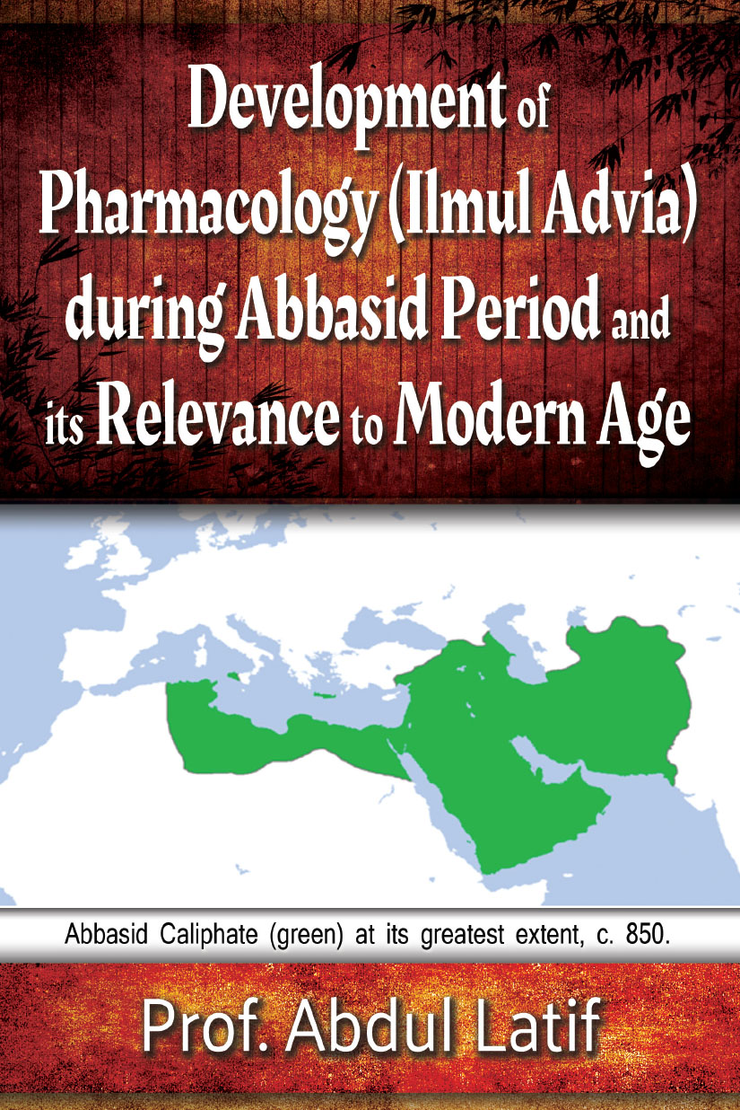 Development of Pharmacology (Ilmul Advia) During Abbasid Period and its Relevance to Modern Age By Prof. Abdul Latif
