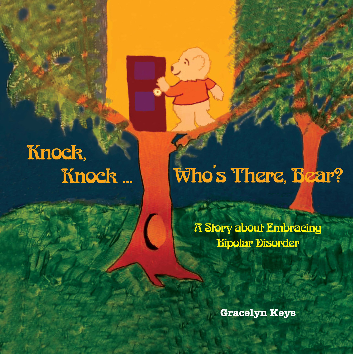 Knock, Knock ... Who's There, Bear? A Story about Embracing Bipolar Disorder By Gracelyn Keys