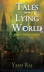 Tales of a Lying World Book 1: Change in Winds