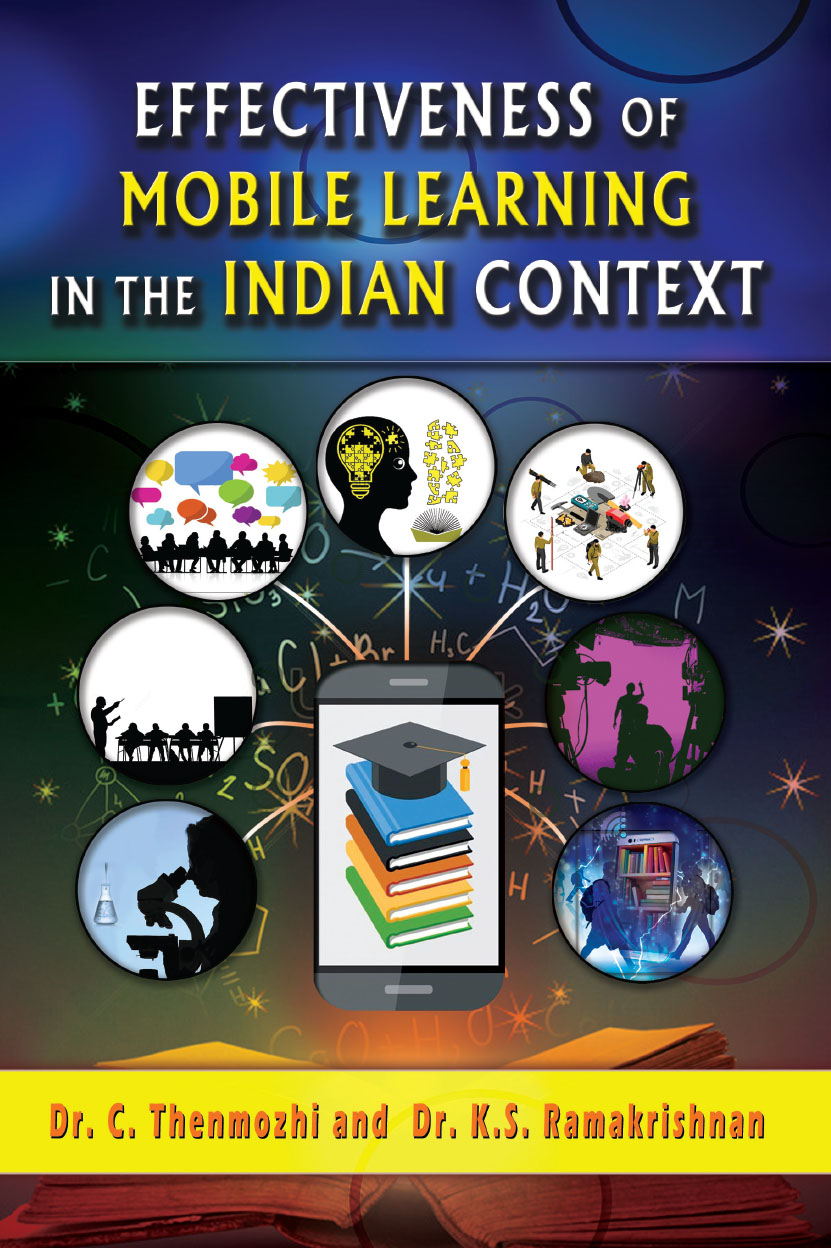 Effectiveness of Mobile Learning in the Indian Context By Dr. C. Thenmozhi and Dr. K.S. Ramakrishnan