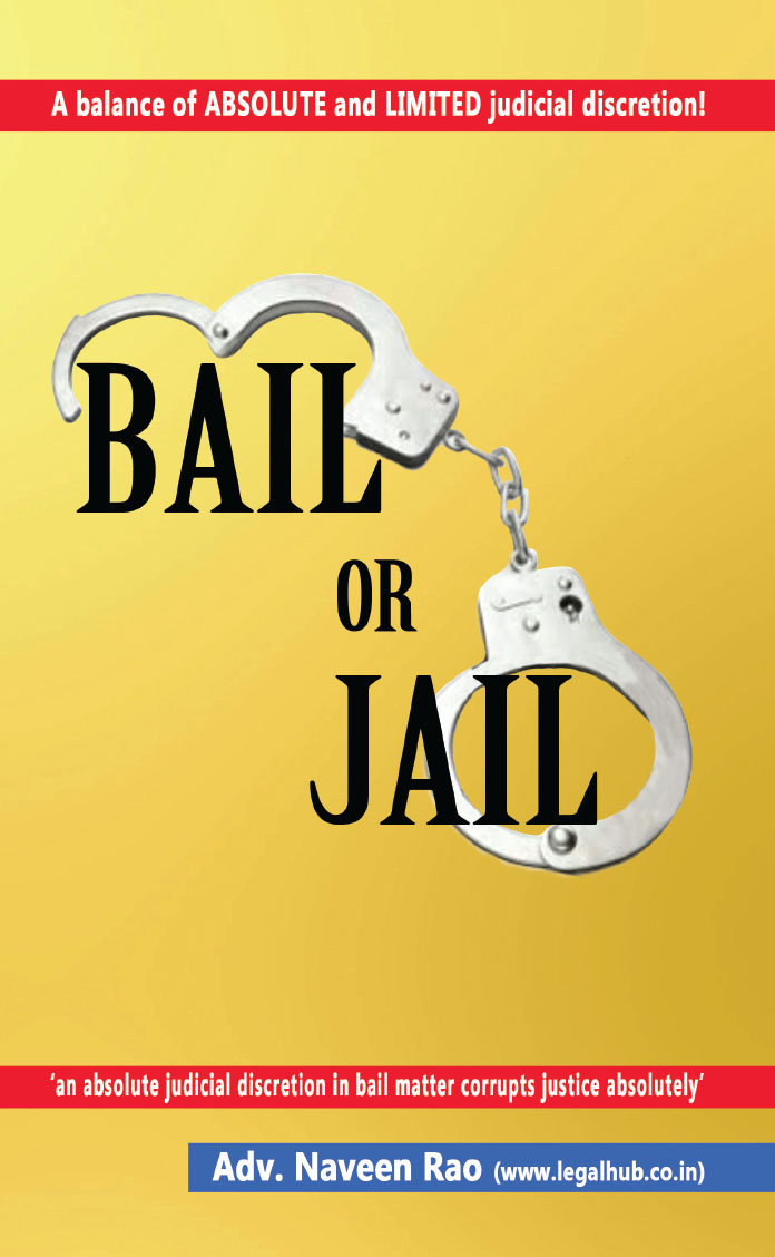 Bail or Jail: A Balance of Absolute and Limited Judicial Discretion By Adv. Naveen Rao