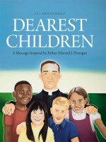 Dearest Children: A Message Inspired by Father Edward J. Flanagan