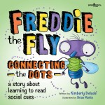 Freddie the Fly Connecting the Dots: A Story About learning to Read Social Cues