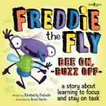 Freddie the Fly Bee On, Buzz Off: A Story About Learning to Focus and Stay on Task
