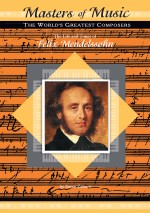 The Life and Times of Felix Mendelssohn