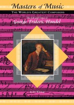 The Life and Times of George Frideric Handel