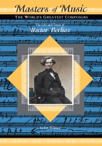 The Life and Times of Hector Berlioz