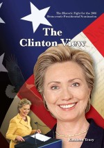 The Historic Fight for the 2008 Democratic Presidential Nomination: The Clinton View