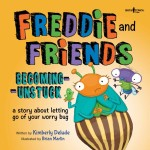 Freddie & Friends: Becoming Unstuck: A story about letting go of your worry bug