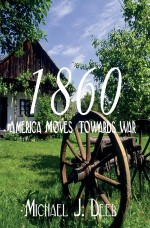 1860: America Moves Towards War (The Drieborg Chronicles Book 1)