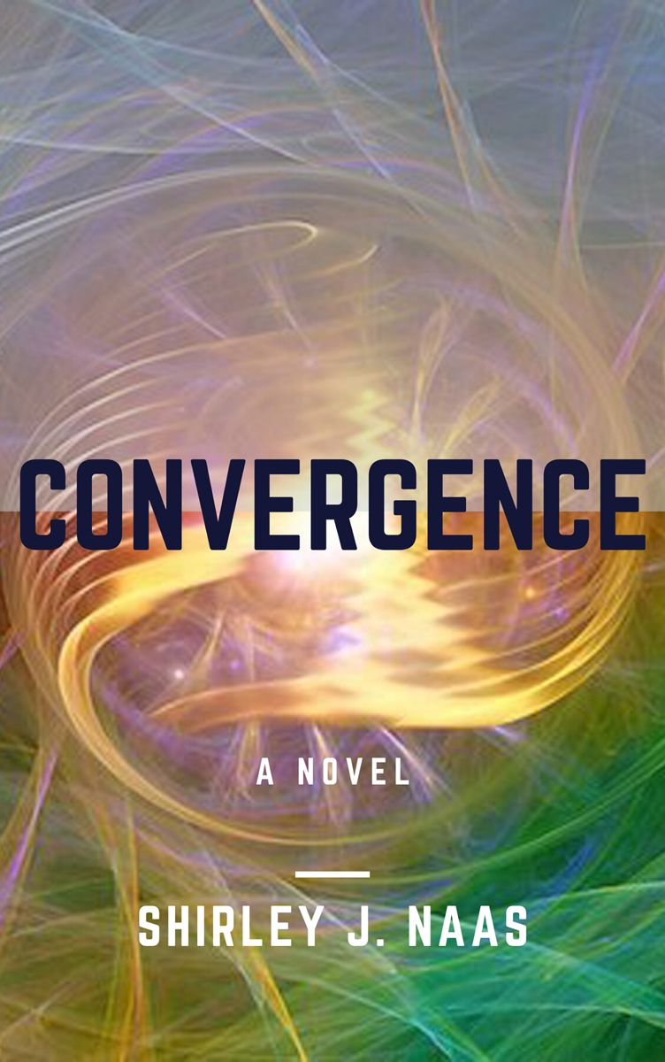 Convergence By Shirley J. Naas