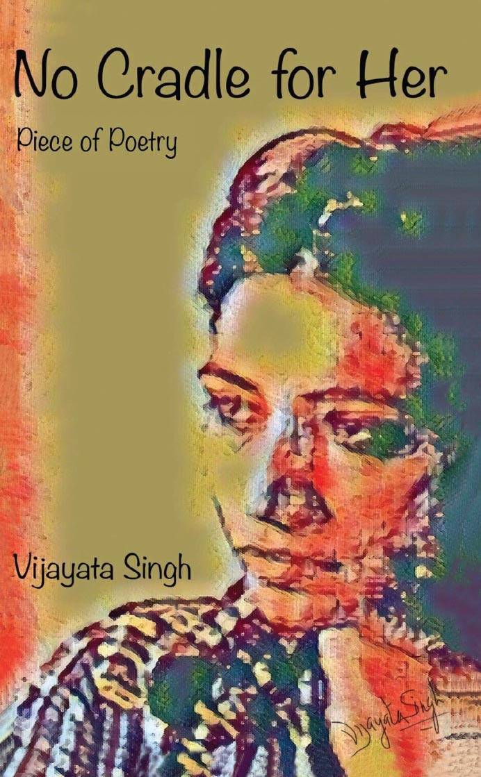 No Cradle For Her (Piece of Poetry) By Vijayata Singh
