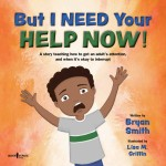 But I Need Your Help Now! : A story teaching how to get an adult's attention, and when it's okay to interrupt