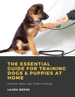 The Essential Guide for Training Dogs & Puppies at Home: Exercises, Hacks, Tips, Tricks & Training