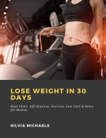 Lose Weight in 30 Days: Meal Plans, Affirmations, Exercise, Low Carb & Detox for Women