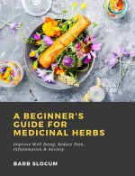 A Beginner's Guide for Medicinal Herbs: Improve Well Being, Reduce Pain, Inflammation & Anxiety