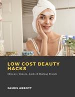 Low Cost Beauty Hacks: Skincare, Beauty, Looks & Makeup Brands