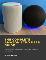 The Complete Amazon Echo User Guide: User Manual, Adding Users, Multiple Users, & Instructions