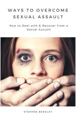 Ways to Overcome Sexual Assault How to Deal with & Recover from a Sexual Assualt