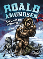 Roald Amundsen Explores the South Pole