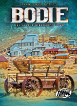 Bodie : The Gold-mining Ghost Town