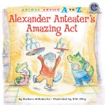 Alexander Anteater's Amazing Act: Read Along or Enhanced eBook