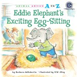 Eddie Elephant's Exciting Egg-Sitting: Read Along or Enhanced eBook