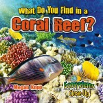 What Do You Find in a Coral Reef?: Read Along or Enhanced eBook