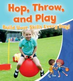 Hop, Throw, and Play: Build Your Skills Every Day!: Read Along or Enhanced eBook